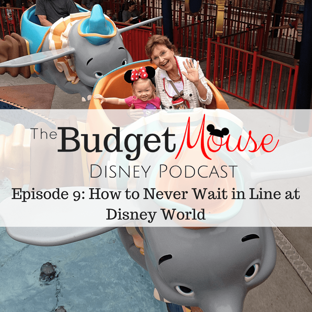Episode 9 of The Budget Mouse Disney Podcast - How to Never Wait in Line at Walt Disney World #disneyworld #disneyplanning #podcast